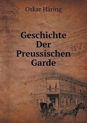 Geschichte Der Preussischen Garde