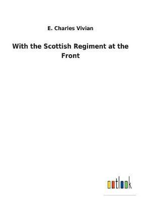 With the Scottish Regiment at the Front