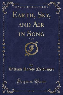 Earth, Sky, and Air in Song, Vol. 2 (Classic Reprint)