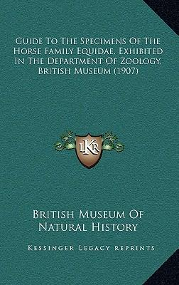 Guide to the Specimens of the Horse Family Equidae, Exhibited in the Department of Zoology, British Museum (1907)