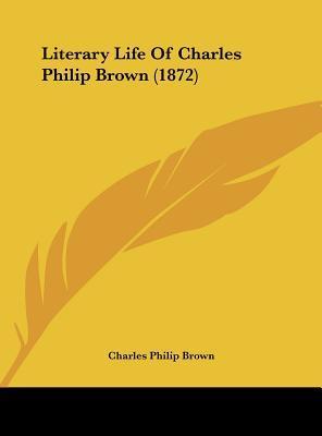 Literary Life Of Charles Philip Brown (1872)
