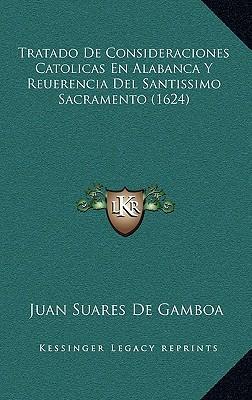 Tratado de Consideraciones Catolicas En Alabanca y Reuerencia del Santissimo Sacramento (1624)