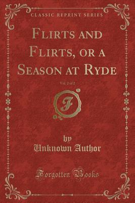 Flirts and Flirts, or a Season at Ryde, Vol. 2 of 2 (Classic Reprint)
