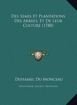 Des Semis Et Plantations Des Arbres, Et de Leur Culture (1780)