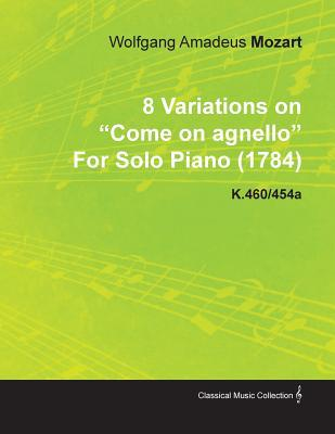 8 Variations on Come on Agnello by Wolfgang Amadeus Mozart for Solo Piano (1784) K.460/454a