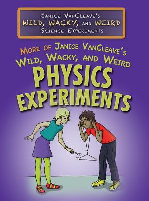 More of Janice Vancleave's Wild, Wacky, and Weird Physics Experiments