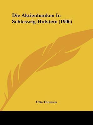 Die Aktienbanken in Schleswig-Holstein (1906)
