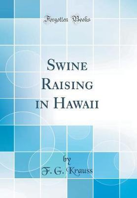Swine Raising in Hawaii (Classic Reprint)