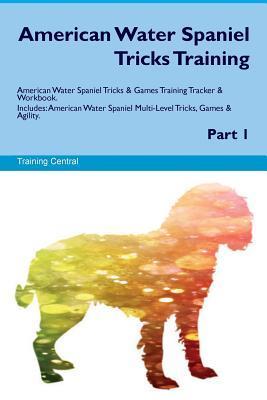 American Water Spaniel Tricks Training American Water Spaniel Tricks & Games Training Tracker & Workbook. Includes