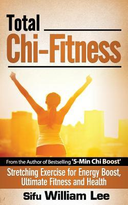 Total Chi Fitness Stretching Exercise for Energy Boost, Ultimate Fitness and Health