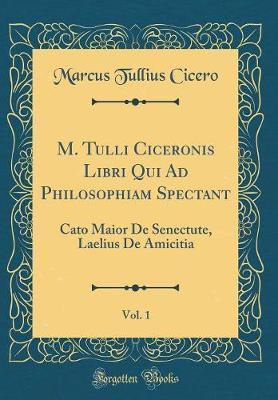 M. Tulli Ciceronis Libri Qui Ad Philosophiam Spectant, Vol. 1