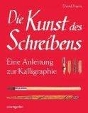 Die Kunst des Schreibens. Eine Anleitung zur Kalligraphie