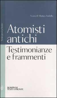 Testimonianze e frammenti degli atomisti antichi