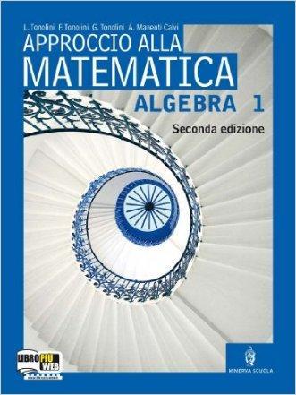 Approccio alla matematica. Algebra. Per le Scuole superiori. Con espansione online