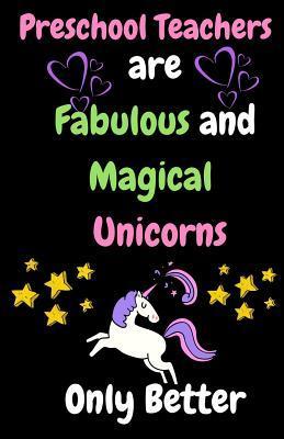 Preschool Teachers Are Fabulous & Magical Unicorn Only Better