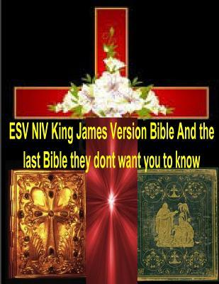 ESV NIV King James Version Bible and the Last Bible They Dont Want You to Know