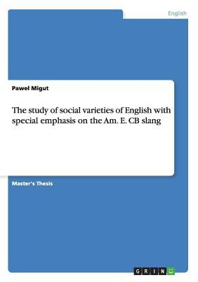 The study of social varieties of English with special emphasis on the Am. E. CB slang