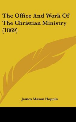 The Office and Work of the Christian Ministry