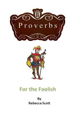 Proverbs for the Foolish
