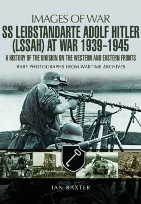 Leibstandarte SS Adolf Hitler at War 1939-1945