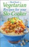 Real Food Vegetarian Recipes For Your Slo-Cooker