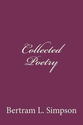 Collected Poetry of Rev. Bertram L Simpson