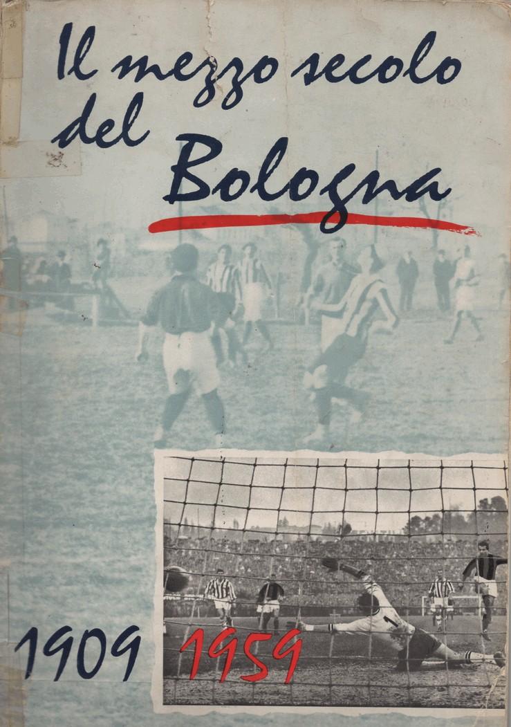 Il mezzo secolo del Bologna : 1909-1959