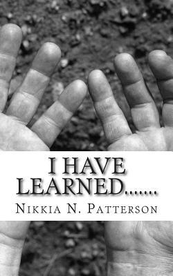I Have Learned.......
