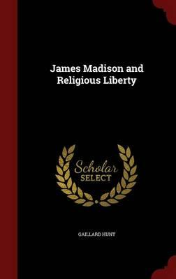 James Madison and Religious Liberty