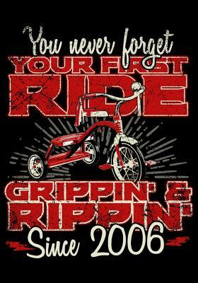 You Never Forget Your First Ride Grippin' & Rippin' Since 2006