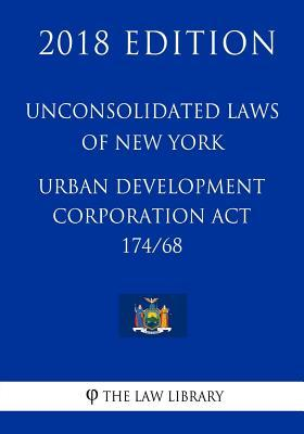 Unconsolidated Laws of New York - Urban Development Corporation Act 174/68 (2018 Edition)