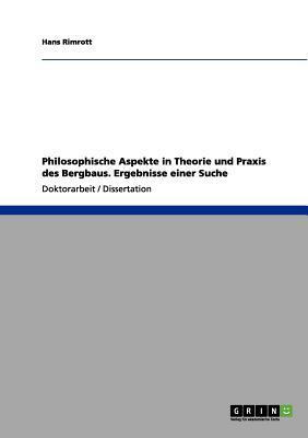 Philosophische Aspekte in Theorie und Praxis des Bergbaus. Ergebnisse einer Suche