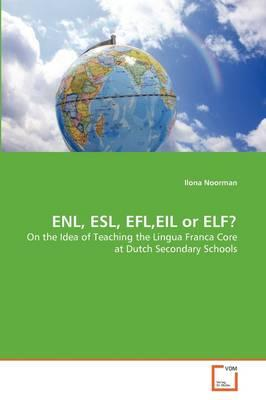 ENL, ESL, EFL,EIL or ELF?