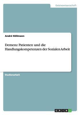 Demenz Patienten und die Handlungskompetenzen der Sozialen Arbeit