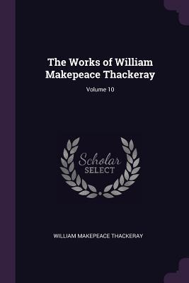 The Works of William Makepeace Thackeray; Volume 10