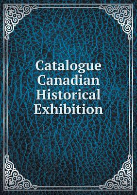 Catalogue Canadian Historical Exhibition