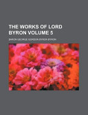 The Works of Lord Byron Volume 5