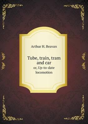 Tube, Train, Tram and Car Or, Up-To-Date Locomotion
