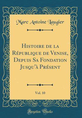 Histoire de la République de Venise, Depuis Sa Fondation Jusqu'à Présent, Vol. 10 (Classic Reprint)