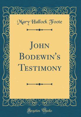 John Bodewin's Testimony (Classic Reprint)