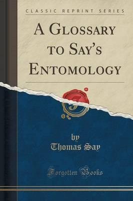 A Glossary to Say's Entomology (Classic Reprint)