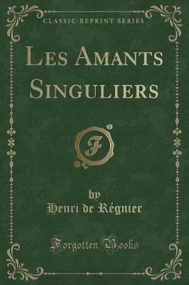 Les Amants Singuliers (Classic Reprint)