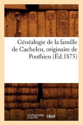 Généalogie de la Famille de Cacheleu, Originaire de Ponthieu (ed.1875)