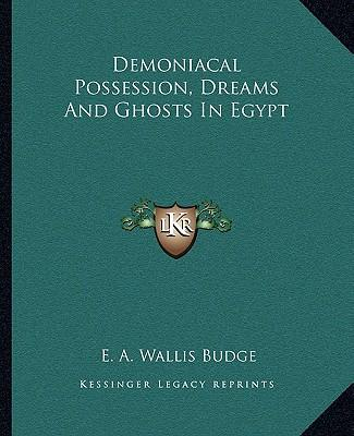 Demoniacal Possession, Dreams and Ghosts in Egypt