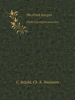 The Greek Liturgies Chiefly from Original Authorities