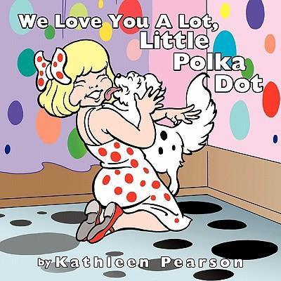 We Love You a Lot, Little Polka Dot