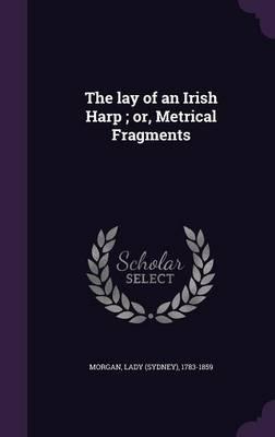 The Lay of an Irish Harp; Or, Metrical Fragments