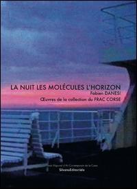 La nuit les molécules l'horizon Fabien Danesi. Oeuvres de la collection du FRAC Corse