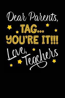 Dear Parents Tag… You're It!!! Love, Teachers
