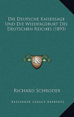 Die Deutsche Kaisersage Und Die Wiedergeburt Des Deutschen Reiches (1893)